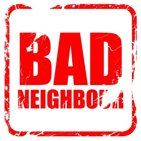 neighbours: bad neighbour, red rubber stamp with grunge edges