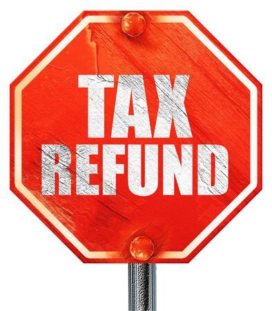 tax refund: tax refund, 3D rendering, a red stop sign