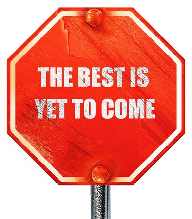 come: the best is yet to come, 3D rendering, a red stop sign