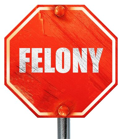 felony: felony, 3D rendering, a red stop sign Stock Photo