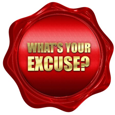 justify: whats your excuse, 3D rendering, a red wax seal
