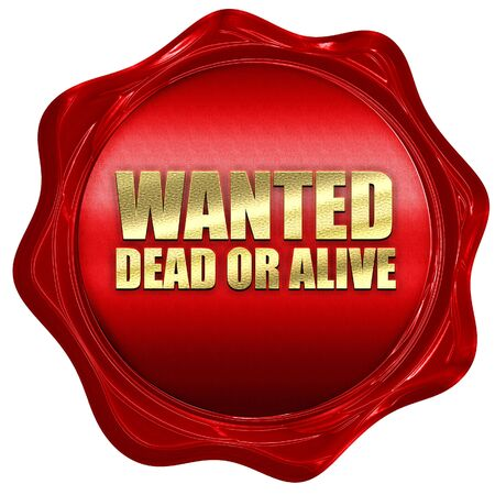 alive: wanted dead or alive, 3D rendering, a red wax seal