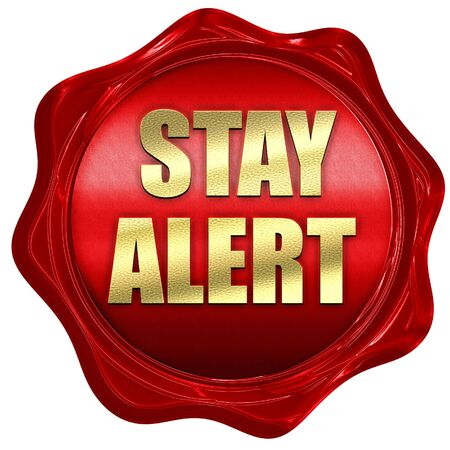 stay alert: stay alert, 3D rendering, a red wax seal Stock Photo