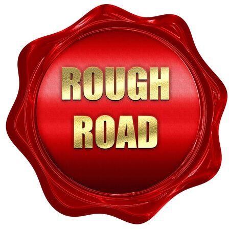 rough road: Rough road sign with some soft glowing highlights, 3D rendering, a red wax seal Stock Photo