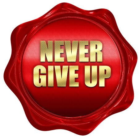 give up: never give up, 3D rendering, a red wax seal