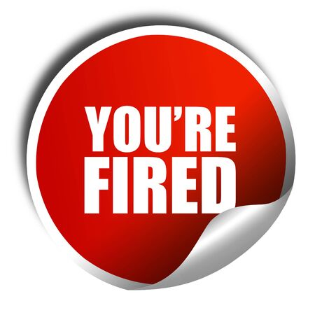 you are fired: youre fired, 3D rendering, a red shiny sticker