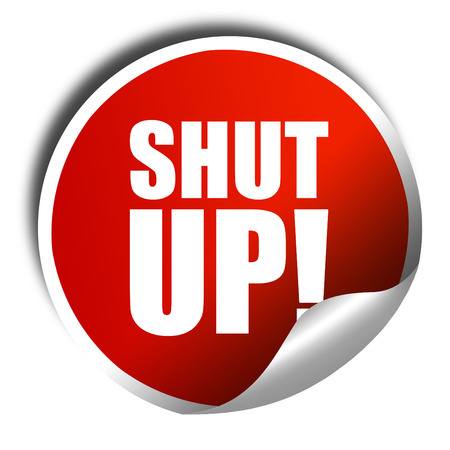 shut up: shut up, 3D rendering, a red shiny sticker