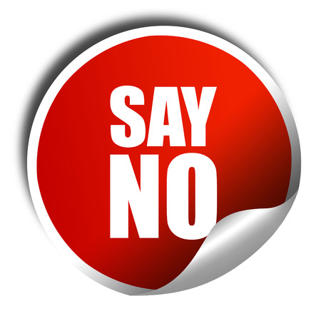 say: say no, 3D rendering, a red shiny sticker