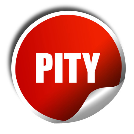 pity: pity, 3D rendering, a red shiny sticker