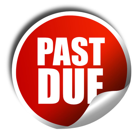 past due: past due, 3D rendering, a red shiny sticker