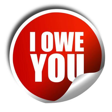 i owe you, 3D rendering, a red shiny sticker Banco de Imagens - 57446225