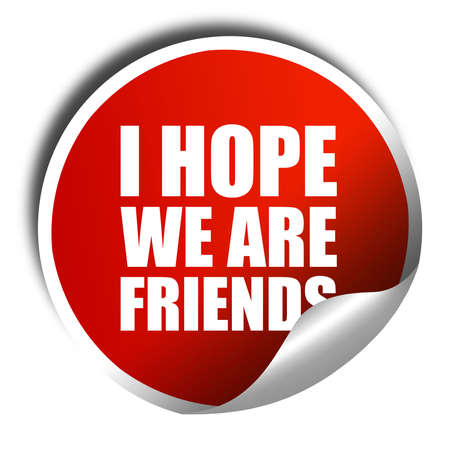 i hope: i hope we are friends, 3D rendering, a red shiny sticker