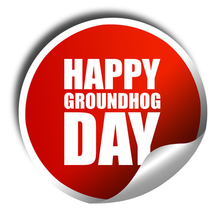 forecaster: happy groundhog day, 3D rendering, a red shiny sticker