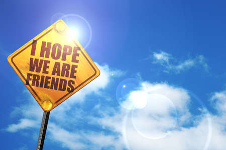i hope: i hope we are friends, 3D rendering, glowing yellow traffic sign