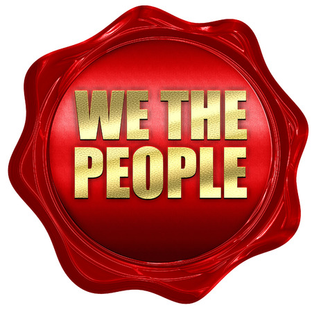 we the people: we the people, 3D rendering, a red wax seal