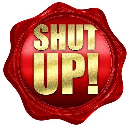 shut up: shut up, 3D rendering, a red wax seal