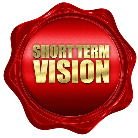 term: short term vision, 3D rendering, a red wax seal