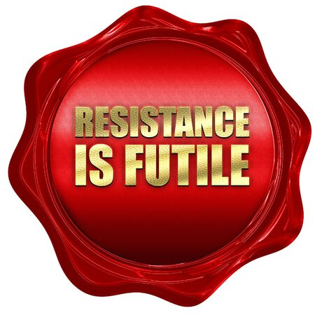 futile: resistance is futile, 3D rendering, a red wax seal