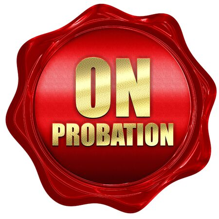 probation: on probation, 3D rendering, a red wax seal