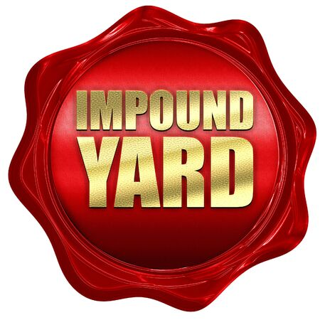 confiscated: impound yard, 3D rendering, a red wax seal