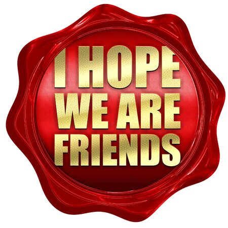 i hope: i hope we are friends, 3D rendering, a red wax seal