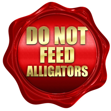 alligators: do not feed alligators, 3D rendering, a red wax seal