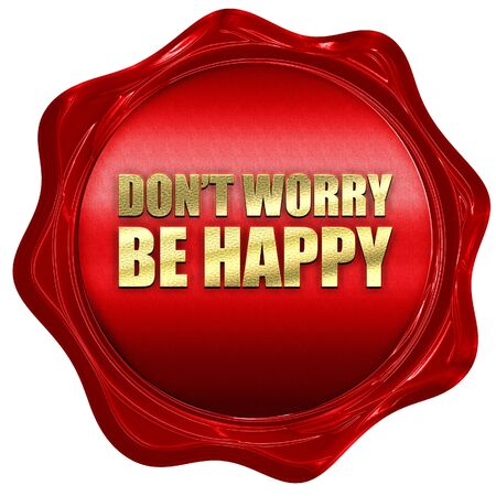conform: do not worry be happy, 3D rendering, a red wax seal Stock Photo