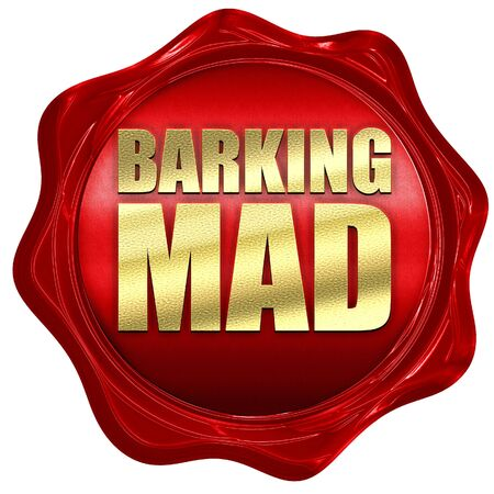 barking: barking mad, 3D rendering, a red wax seal
