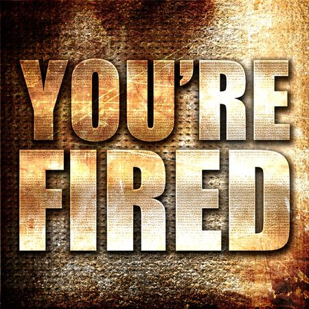 you are fired: youre fired, 3D rendering, metal text on rust background