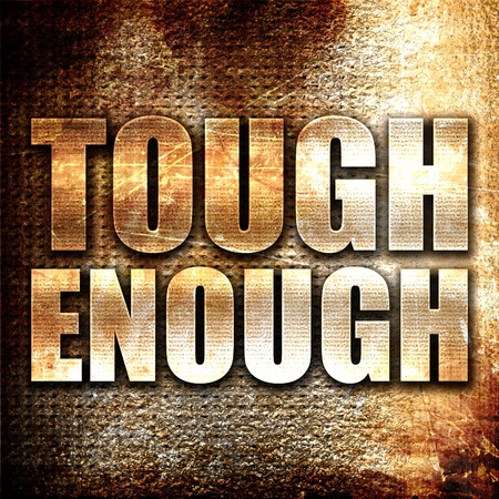 tough: tough enough, 3D rendering, metal text on rust background