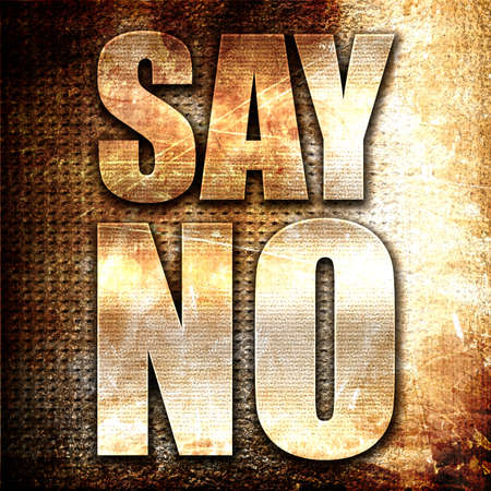 say: say no, 3D rendering, metal text on rust background