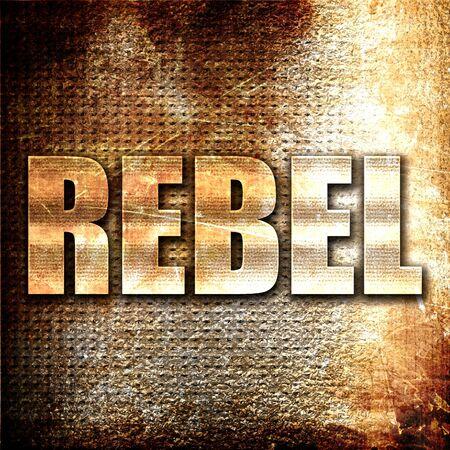 to rebel: rebel, 3D rendering, metal text on rust background