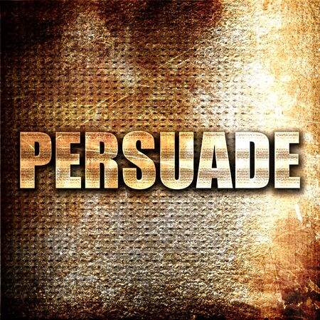 persuade: persuade, 3D rendering, metal text on rust background