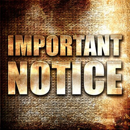 important notice: important notice, 3D rendering, metal text on rust background