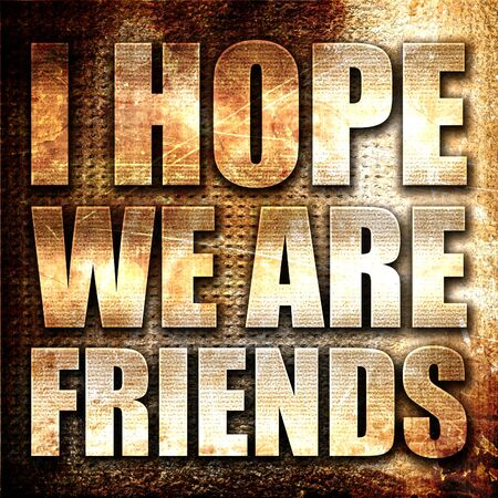 i hope: i hope we are friends, 3D rendering, metal text on rust background