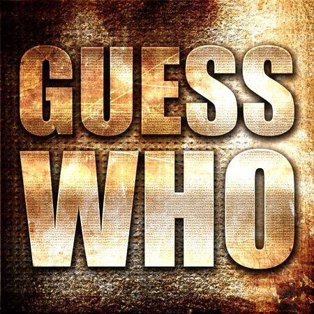 guess: guess who, 3D rendering, metal text on rust background Stock Photo