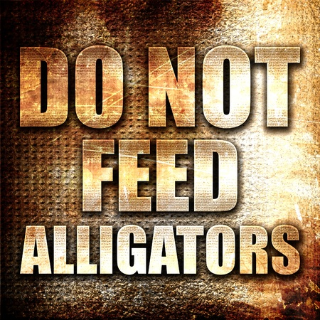 alligators: do not feed alligators, 3D rendering, metal text on rust background