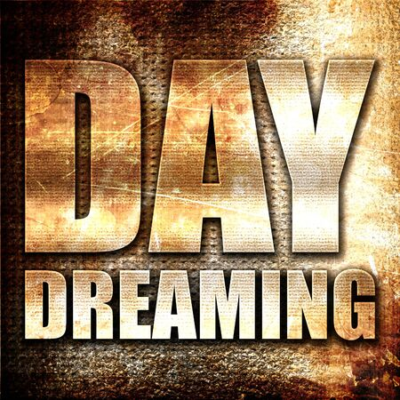 day dreaming: day dreaming, 3D rendering, metal text on rust background