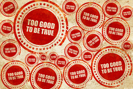 too good to be true, red stamp on a grunge paper texture