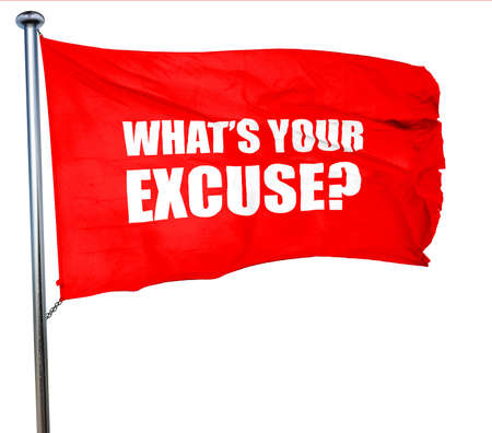 excuse: whats your excuse, 3D rendering, a red waving flag