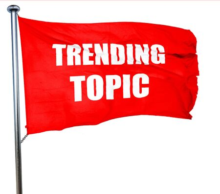 topic: trending topic, 3D rendering, a red waving flag