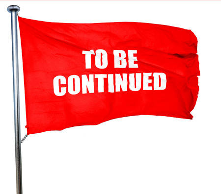 continued: to be continued, 3D rendering, a red waving flag