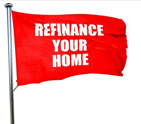 refinancing interest rates: refinance your home, 3D rendering, a red waving flag