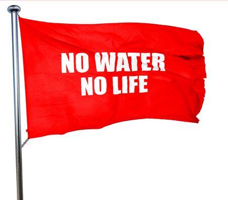 no water: no water no life, 3D rendering, a red waving flag