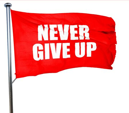 give up: never give up, 3D rendering, a red waving flag Stock Photo
