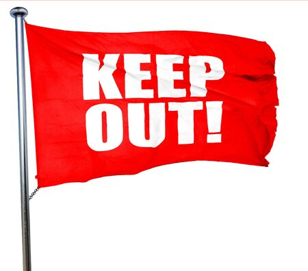 keep out: keep out!, 3D rendering, a red waving flag