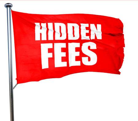 hidden fees: hidden fees, 3D rendering, a red waving flag