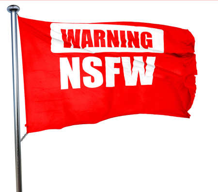 Not safe for work sign with some vivid colors, 3D rendering, a red waving flag