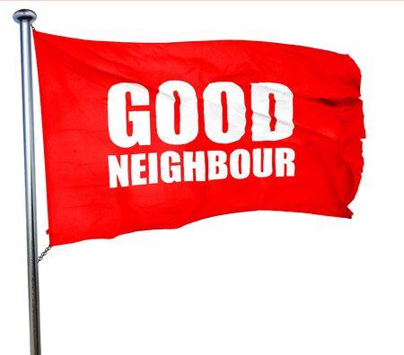 neighbour: good neighbour, 3D rendering, a red waving flag