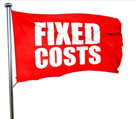 fixed: fixed costs, 3D rendering, a red waving flag